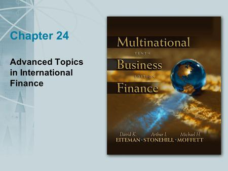 Chapter 24 Advanced Topics in International Finance.