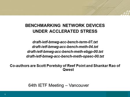 1 BENCHMARKING NETWORK DEVICES UNDER ACCLERATED STRESS draft-ietf-bmwg-acc-bench-term-07.txt draft-ietf-bmwg-acc-bench-meth-04.txt draft-ietf-bmwg-acc-bench-meth-ebgp-00.txt.
