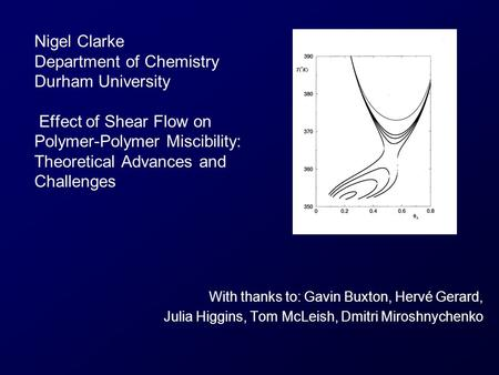 Nigel Clarke Department of Chemistry Durham University Effect of Shear Flow on Polymer-Polymer Miscibility: Theoretical Advances and Challenges With.