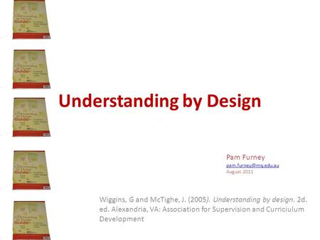 Understanding by Design Wiggins, G and McTighe, J. (2005). Understanding by design. 2d. ed. Alexandria, VA: Association for Supervision and Curriciulum.