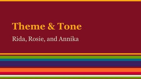 Theme & Tone Rida, Rosie, and Annika. Theme ● A main idea or an underlying meaning of a literary work that may be stated directly or indirectly ● Conveyed.