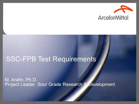 SSC-FPB Test Requirements M. Arafin, Ph.D. Project Leader, Sour Grade Research & Development.