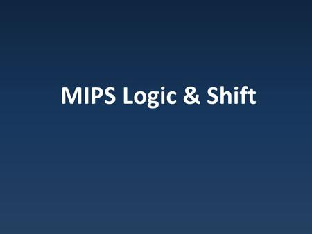 MIPS Logic & Shift. Bitwise Logic Bitwise operations : logical operations applied to each bit Bitwise OR: