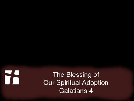 The Blessing of Our Spiritual Adoption Galatians 4.
