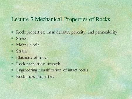 Lecture 7 Mechanical Properties of Rocks §Rock properties: mass density, porosity, and permeability §Stress §Mohr's circle §Strain §Elasticity of rocks.