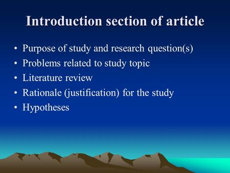 Introduction section of article Purpose of study and research question(s) Problems related to study topic Literature review Rationale (justification) for.