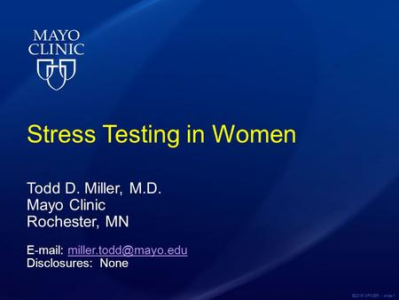 ©2015 MFMER | slide-1 Stress Testing in Women Todd D. Miller, M.D. Mayo Clinic Rochester, MN   Disclosures: