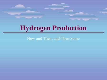 Hydrogen Production Now and Then, and Then Some. Strategic Goals The use of hydrogen as a fuel and energy carrier can provide options toward achieving.