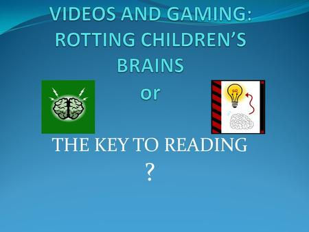 THE KEY TO READING ? WHAT IS IMPORTANCE OF GAMING FOR CHILDREN FROM LOW-INCOME FAMILIES? Ready to Learn Initiative Funded by the United States Department.