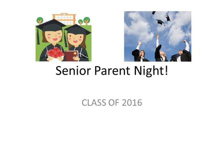Senior Parent Night! CLASS OF 2016. MEETING OBJECTIVES Remind 101: – To PHONE #: 81010 –