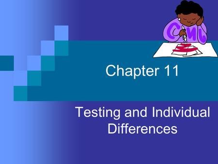 Chapter 11 Testing and Individual Differences. Measuring individual differences is an essential component of psychology, but strict guidelines and ethical.