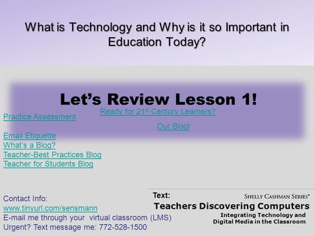Teachers Discovering Computers Integrating Technology and Digital Media in the Classroom 5 th Edition Let's Review Lesson 1! What is Technology and Why.