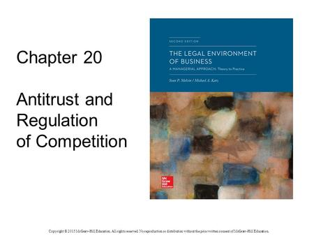 Chapter 20 Antitrust and Regulation of Competition Copyright © 2015 McGraw-Hill Education. All rights reserved. No reproduction or distribution without.