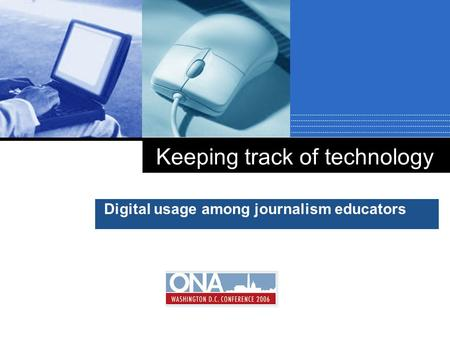Company LOGO Keeping track of technology Digital usage among journalism educators.