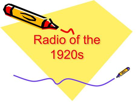 Radio of the 1920s. Radio in the 20s Most prominent form of (1) Entertainment in the 20s, 30s and 40s What was the minimum number of radios in each house.