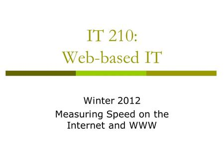 IT 210: Web-based IT Winter 2012 Measuring Speed on the Internet and WWW.