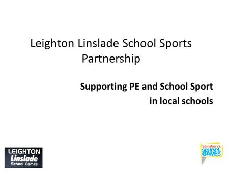 Leighton Linslade School Sports Partnership Supporting PE and School Sport in local schools.