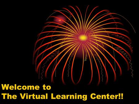 Welcome to The Virtual Learning Center!!. Virtual Learning Center Orientation.