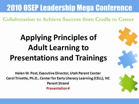 2010 OSEP Leadership Mega Conference Collaboration to Achieve Success from Cradle to Career Applying Principles of Adult Learning to Presentations and.