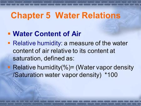 Chapter 5 Water Relations  Water Content of Air  Relative humidity: a measure of the water content of air relative to its content at saturation, defined.