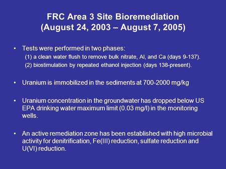 FRC Area 3 Site Bioremediation (August 24, 2003 – August 7, 2005) Tests were performed in two phases: (1) a clean water flush to remove bulk nitrate, Al,