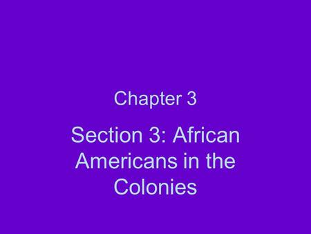 Chapter 3 Section 3: African Americans in the Colonies.
