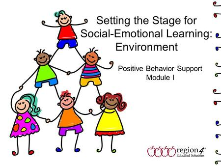 Setting the Stage for Social-Emotional Learning: Environment Positive Behavior Support Module I.