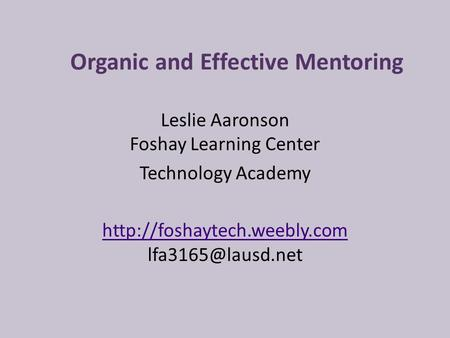 Organic and Effective Mentoring Leslie Aaronson Foshay Learning Center Technology Academy