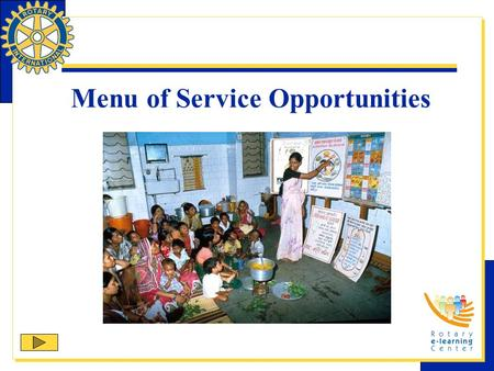 Menu of Service Opportunities. The Menu of Service Opportunities is a recommended list of service priorities for clubs and districts. The Menu of Service.