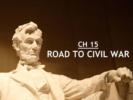 CH 15 ROAD TO CIVIL WAR. The Debate over Slavery Chp 15 Section 1 P476-481.
