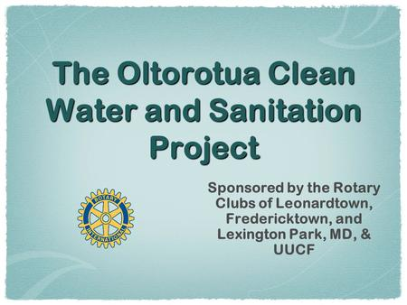 The Oltorotua Clean Water and Sanitation Project Sponsored by the Rotary Clubs of Leonardtown, Fredericktown, and Lexington Park, MD, & UUCF.