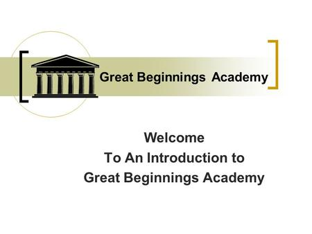 Great Beginnings Academy Welcome To An Introduction to Great Beginnings Academy.