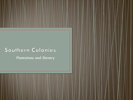 Plantations and Slavery. They made up 40% of the South's population.