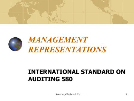 Semaan, Gholam & Co.1 MANAGEMENT REPRESENTATIONS INTERNATIONAL STANDARD ON AUDITING 580.