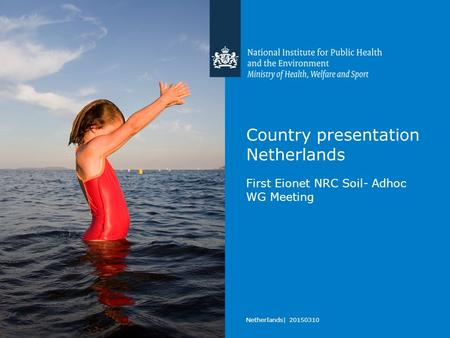 Country presentation Netherlands First Eionet NRC Soil- Adhoc WG Meeting Netherlands| 20150310.