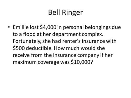 Bell Ringer Emillie lost $4,000 in personal belongings due to a flood at her department complex. Fortunately, she had renter's insurance with $500 deductible.