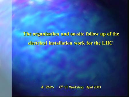 The organization and on-site follow up of the electrical installation work for the LHC The organization and on-site follow up of the electrical installation.