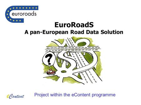 EuroRoadS A pan-European Road Data Solution Project within the eContent programme.