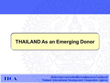 1 THAILAND As an Emerging Donor. 2 ORGANIZATION Department of Technical and Economic Cooperation (DTEC) Department of Technical and Economic Cooperation.