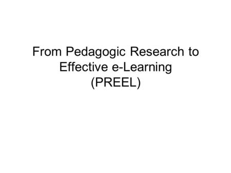From Pedagogic Research to Effective e-Learning (PREEL)