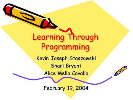 Learning Through Programming Kevin Joseph Staszowski Shani Bryant Alice Mello Cavallo February 19, 2004.