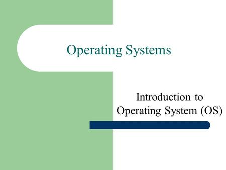 Operating Systems Introduction to Operating System (OS)