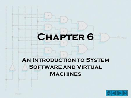 Chapter 6 An Introduction to System Software and Virtual Machines.
