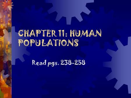 CHAPTER 11: HUMAN POPULATIONS Read pgs. 238-258. Key Concepts  Factors affecting human population size  Managing population growth  Human population.