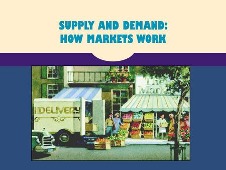 SUPPLY AND DEMAND: HOW MARKETS WORK. A market is a group of buyers and sellers of a particular good or service. MARKETS AND COMPETITION.