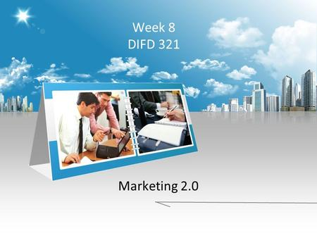 Week 8 DIFD 321 Marketing 2.0. WHAT IS MARKETING? The action or business of promoting and selling products or services, including market research and.