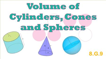 Volume of Cylinders, Cones and Spheres