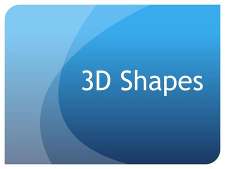 3D Shapes. Objectives Correctly identify properties in each of a range of 3D shapes. Become familiar with edges, corners and faces and how they construct.