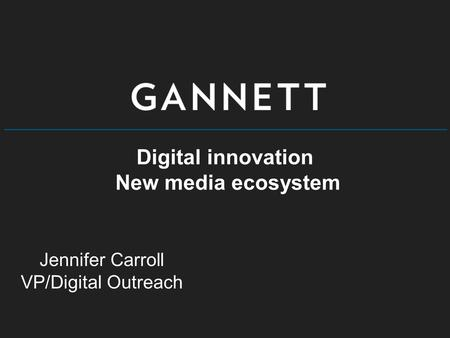 Digital innovation New media ecosystem Jennifer Carroll VP/Digital Outreach.