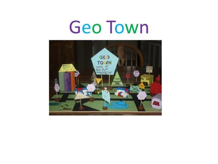 Geo TownGeo Town. Hi my name is ….. and I work for Addition Architect Co. I have reconstructed a more geometrical town. Since I have made the town more.